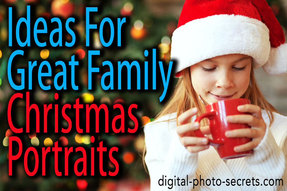 Christmas Family Portraits.Ideas For Great Family Christmas Portraits Digital Photo